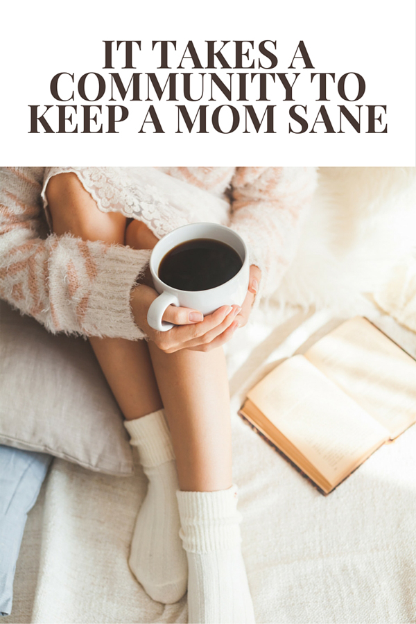It takes a community to keep a mom sane